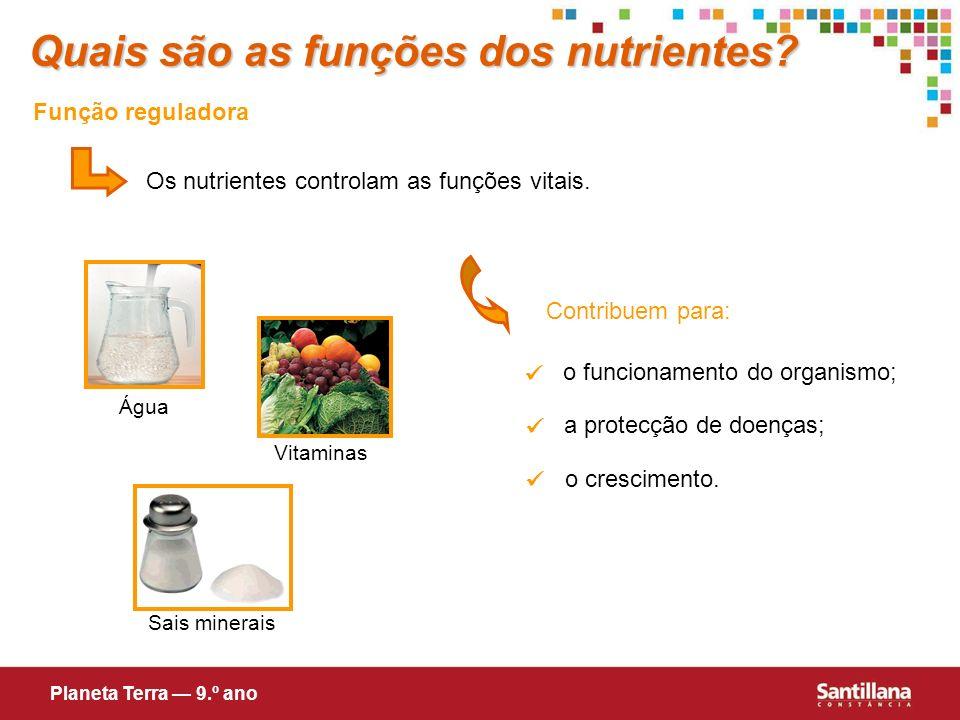 Função reguladora Os nutrientes controlam as funções vitais. Contribuem para: o funcionamento do organismo; a protecção de doenças; o crescimento. Qua