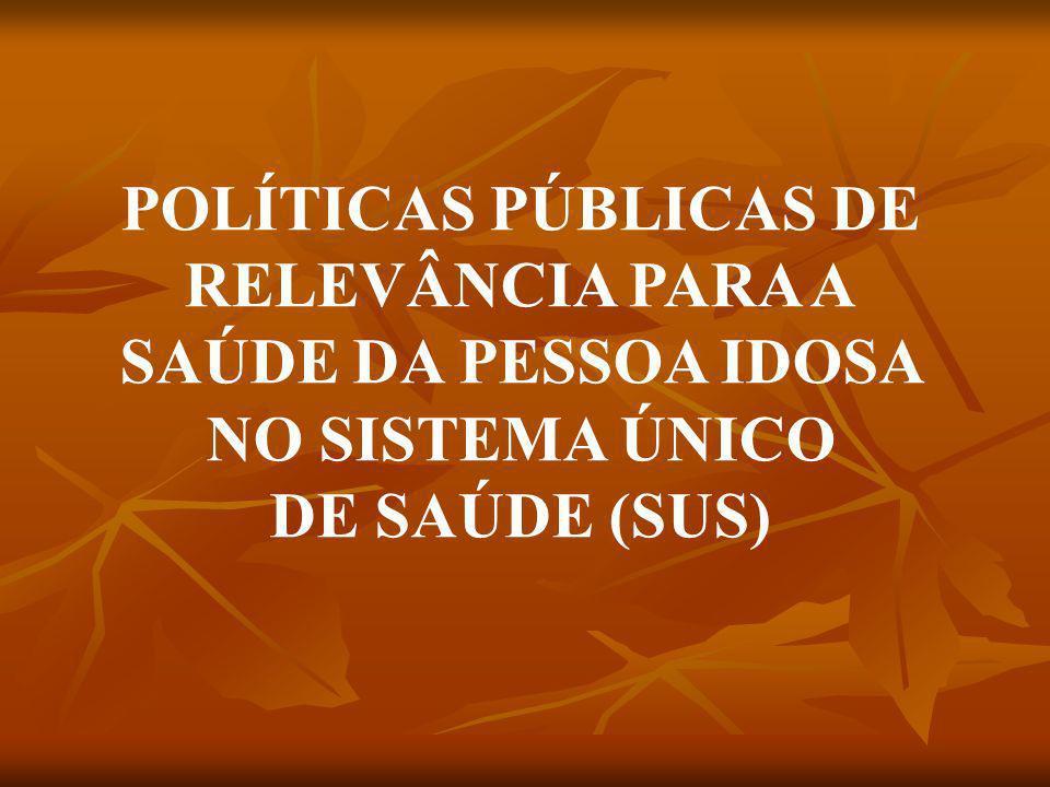 POLÍTICAS PÚBLICAS DE RELEVÂNCIA PARA A SAÚDE DA PESSOA IDOSA NO SISTEMA ÚNICO DE SAÚDE (SUS)