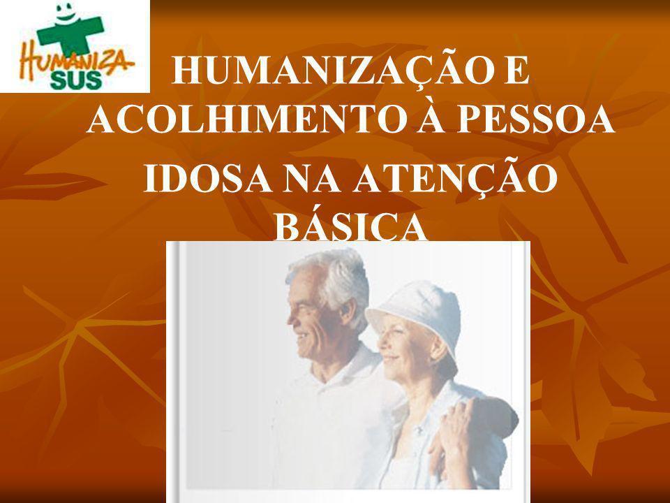 HUMANIZAÇÃO E ACOLHIMENTO À PESSOA IDOSA NA ATENÇÃO BÁSICA