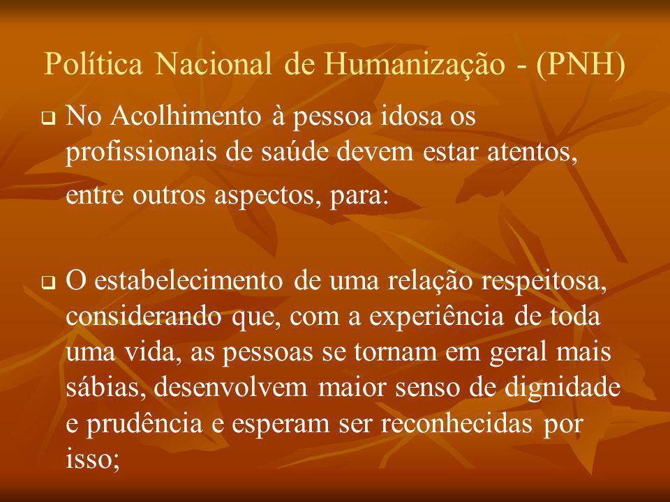 Política Nacional de Humanização - (PNH) No Acolhimento à pessoa idosa os profissionais de saúde devem estar atentos, entre outros aspectos, para: O e