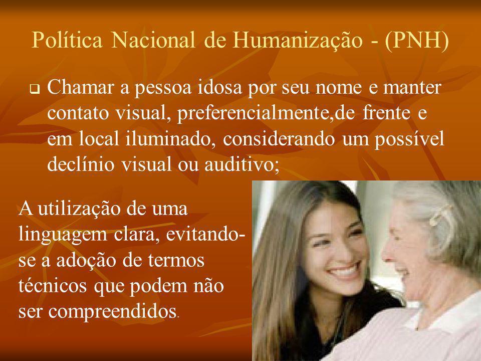 Política Nacional de Humanização - (PNH) Chamar a pessoa idosa por seu nome e manter contato visual, preferencialmente,de frente e em local iluminado,