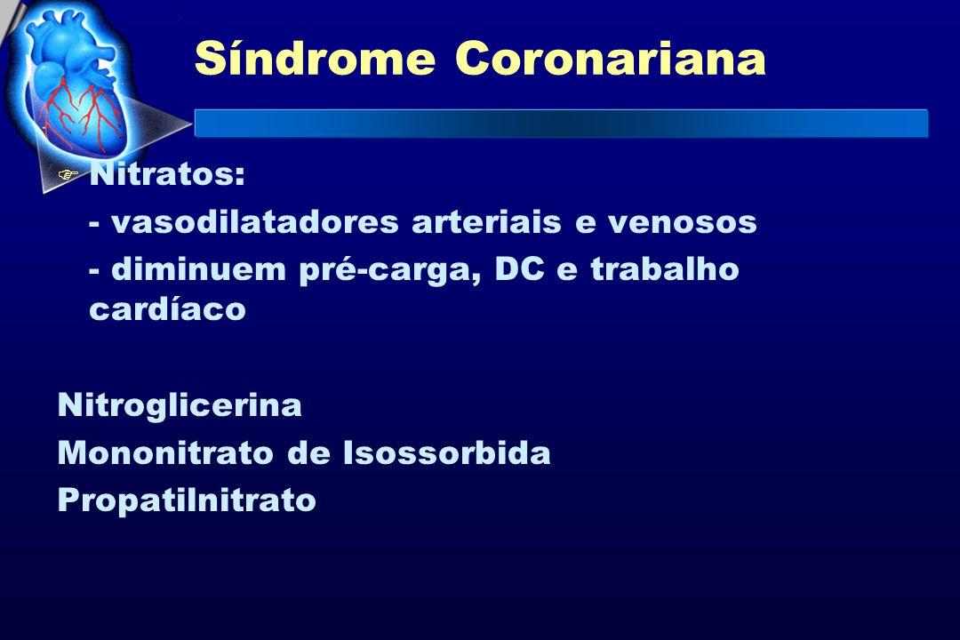 Síndrome Coronariana F Nitratos: - vasodilatadores arteriais e venosos - diminuem pré-carga, DC e trabalho cardíaco Nitroglicerina Mononitrato de Isos