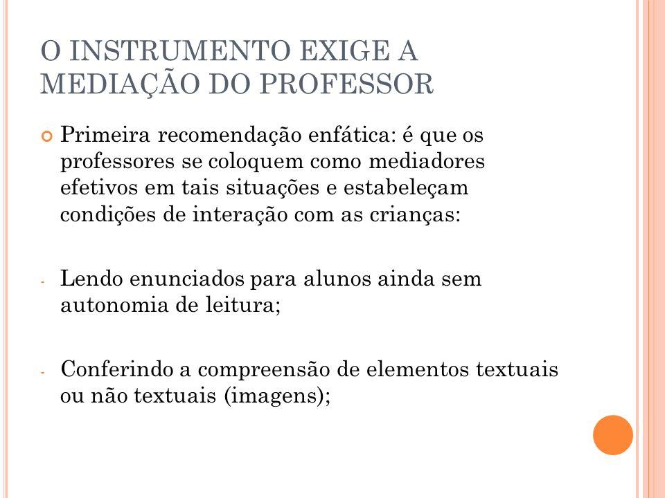 O INSTRUMENTO EXIGE A MEDIAÇÃO DO PROFESSOR Primeira recomendação enfática: é que os professores se coloquem como mediadores efetivos em tais situaçõe