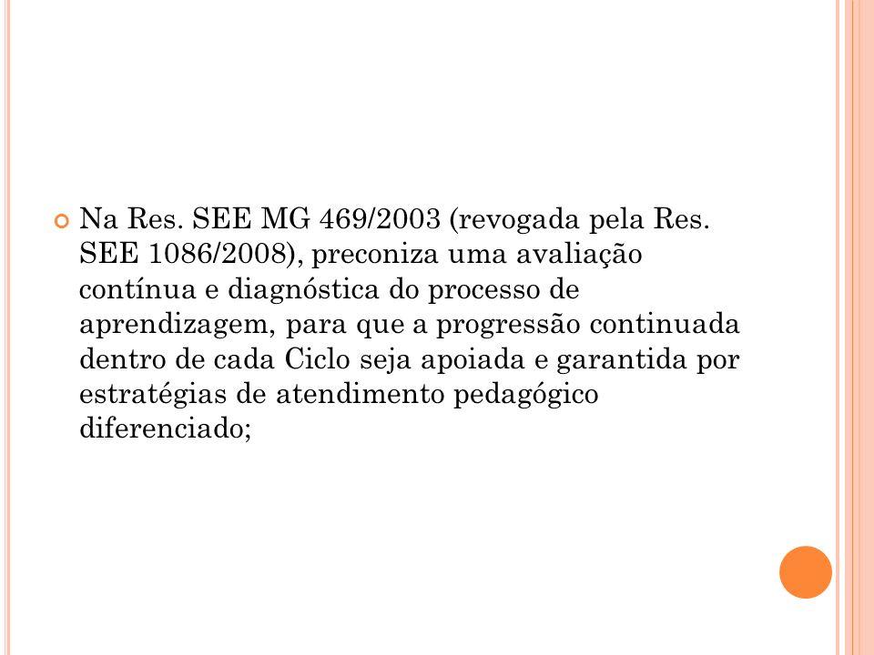 Na Res. SEE MG 469/2003 (revogada pela Res. SEE 1086/2008), preconiza uma avaliação contínua e diagnóstica do processo de aprendizagem, para que a pro