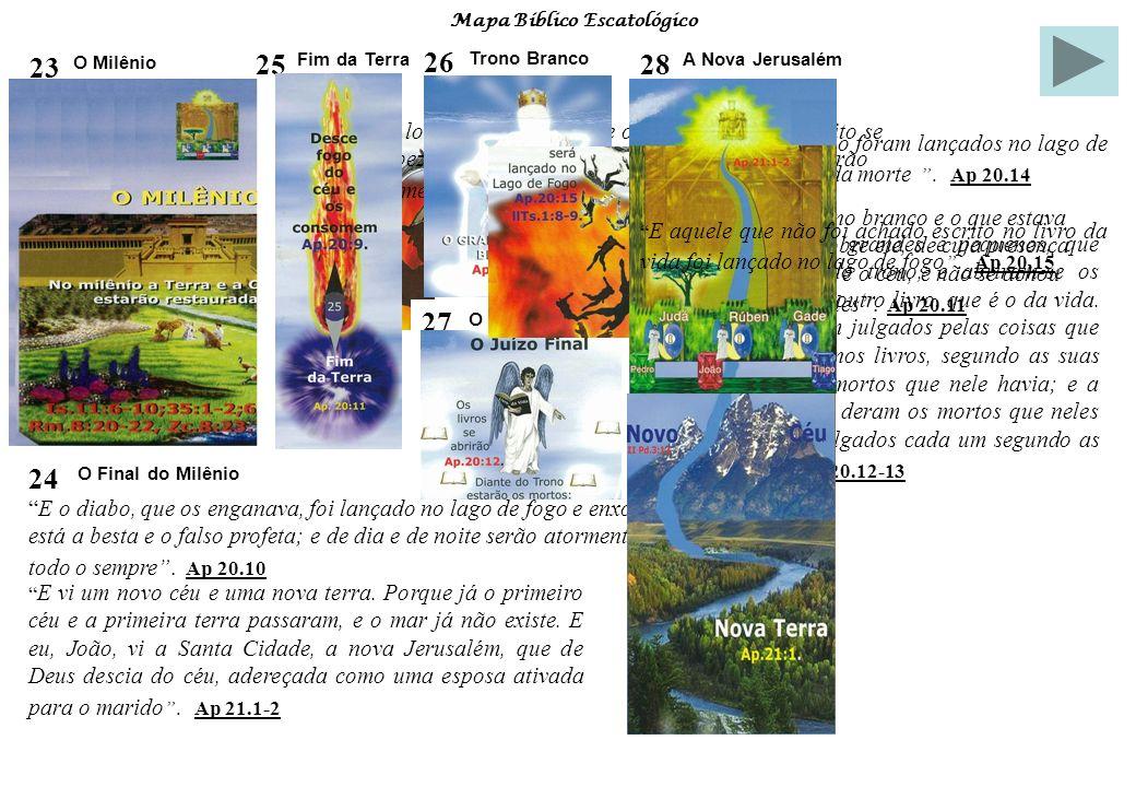 Mapa Bíblico Escatológico Estudo Sistemático da Bíblia Fonte de Pesquisa: 28– A Nova Jerusalém O céu e a terra serão abalados (Ag 2.6; Hb 12.26-28) e