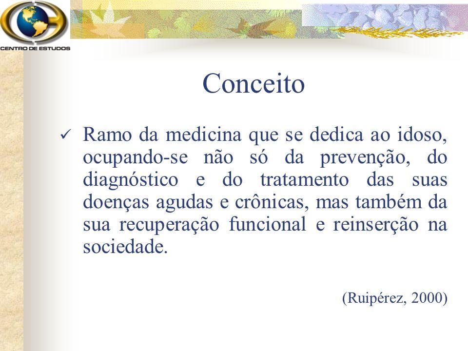 Conceito Ramo da medicina que se dedica ao idoso, ocupando-se não só da prevenção, do diagnóstico e do tratamento das suas doenças agudas e crônicas,
