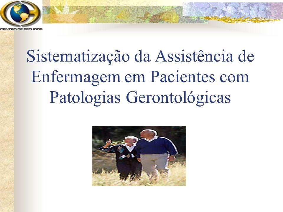Sistematização da Assistência de Enfermagem em Pacientes com Patologias Gerontológicas