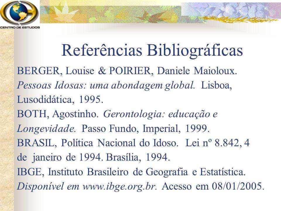 Referências Bibliográficas BERGER, Louise & POIRIER, Daniele Maioloux. Pessoas Idosas: uma abondagem global. Lisboa, Lusodidática, 1995. BOTH, Agostin