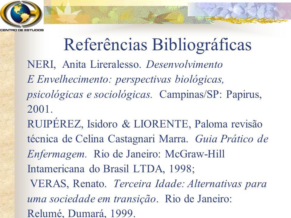 Referências Bibliográficas NERI, Anita Lireralesso. Desenvolvimento E Envelhecimento: perspectivas biológicas, psicológicas e sociológicas. Campinas/S