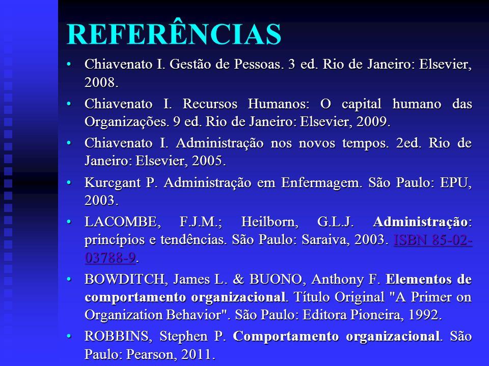 REFERÊNCIAS Chiavenato I. Gestão de Pessoas. 3 ed. Rio de Janeiro: Elsevier, 2008.Chiavenato I. Gestão de Pessoas. 3 ed. Rio de Janeiro: Elsevier, 200