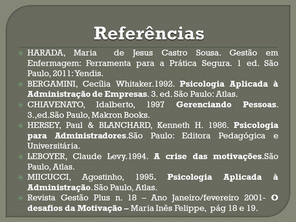 HARADA, Maria de Jesus Castro Sousa. Gestão em Enfermagem: Ferramenta para a Prática Segura. 1 ed. São Paulo, 2011: Yendis. BERGAMINI, Cecília Whitake