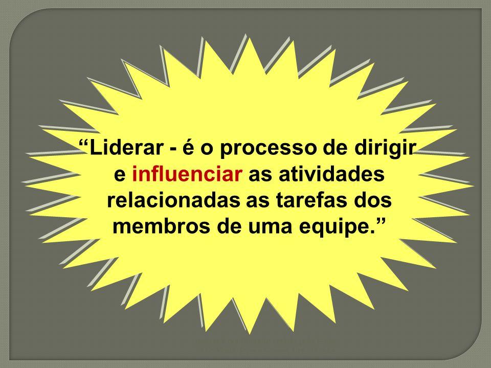 Liderar - é o processo de dirigir e influenciar as atividades relacionadas as tarefas dos membros de uma equipe. material gentilmente cedido pela Prof