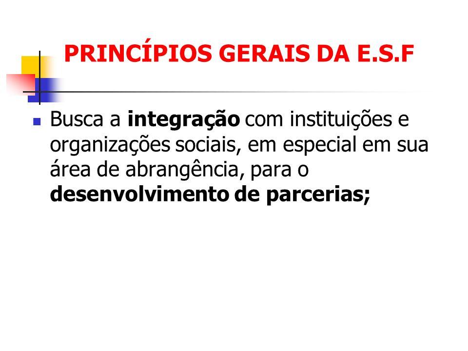 PRINCÍPIOS GERAIS DA E.S.F Busca a integração com instituições e organizações sociais, em especial em sua área de abrangência, para o desenvolvimento