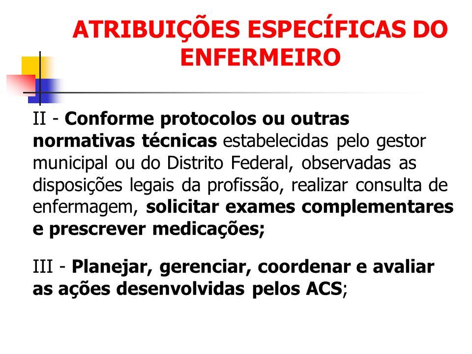 ATRIBUIÇÕES ESPECÍFICAS DO ENFERMEIRO II - Conforme protocolos ou outras normativas técnicas estabelecidas pelo gestor municipal ou do Distrito Federa