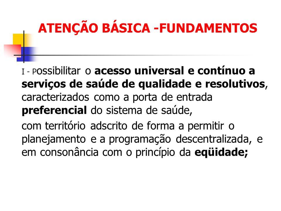 ATENÇÃO BÁSICA -FUNDAMENTOS I - P ossibilitar o acesso universal e contínuo a serviços de saúde de qualidade e resolutivos, caracterizados como a port