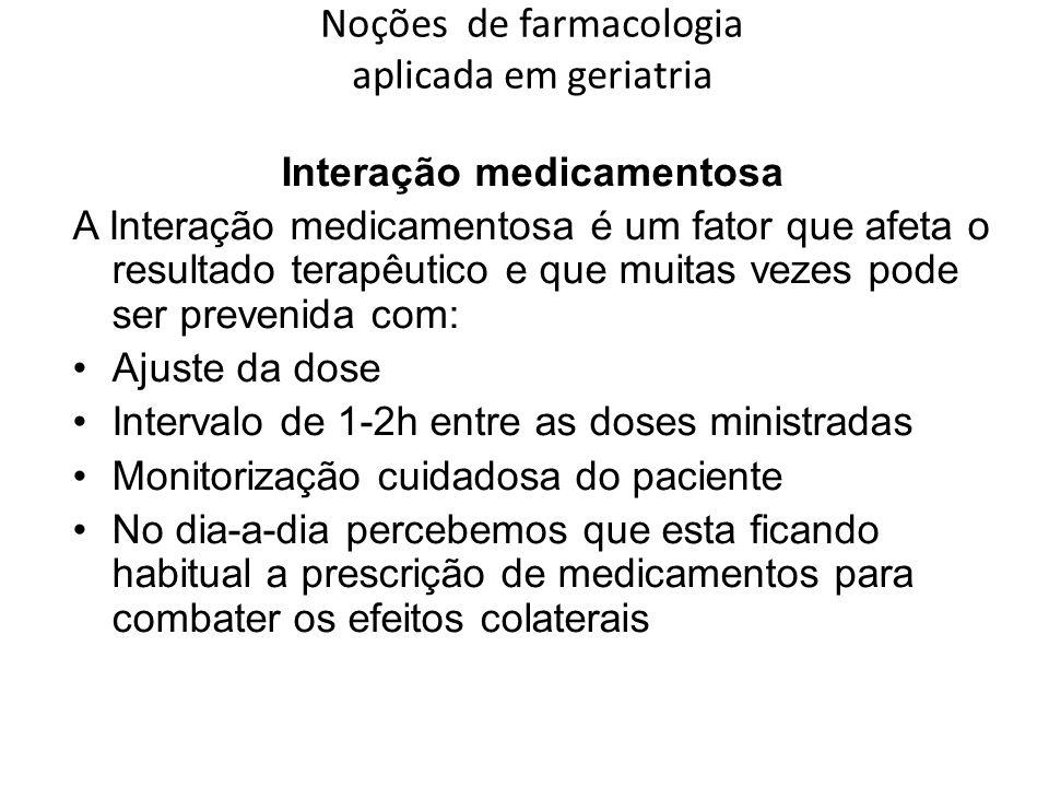 Noções de farmacologia aplicada em geriatria Interação medicamentosa A Interação medicamentosa é um fator que afeta o resultado terapêutico e que muit