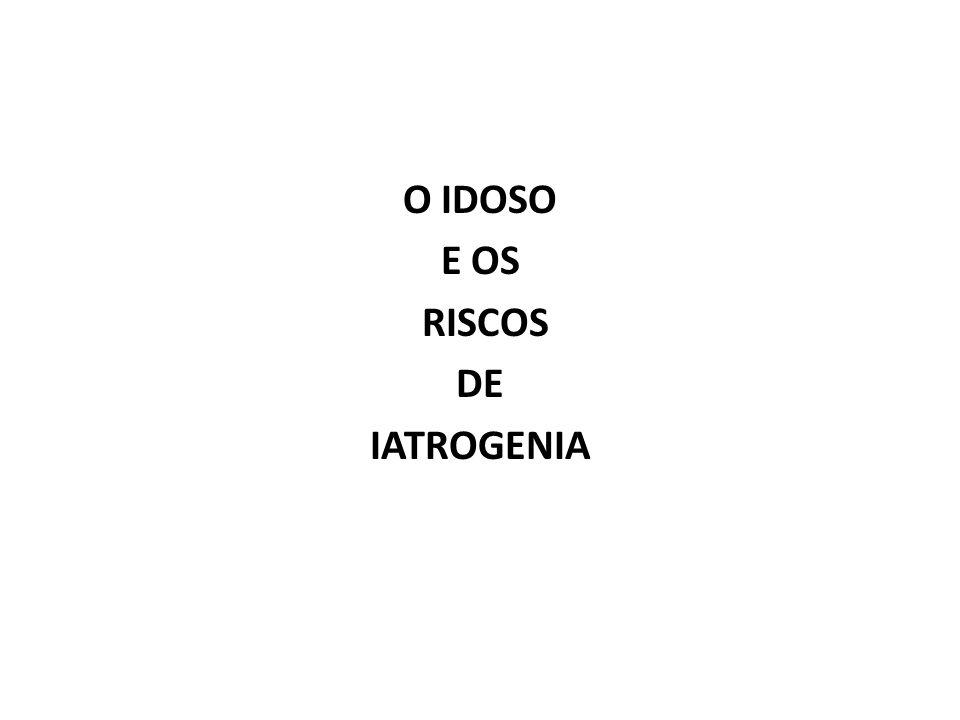 O IDOSO E OS RISCOS DE IATROGENIA O termo iatrogenia vem do grego e refere-se a qualquer alteração patológica provocada no paciente pela má prática médica.