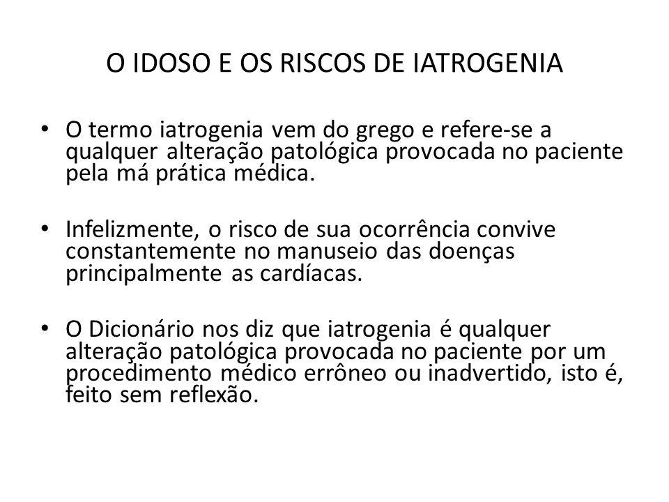 O IDOSO E OS RISCOS DE IATROGENIA O termo iatrogenia vem do grego e refere-se a qualquer alteração patológica provocada no paciente pela má prática mé