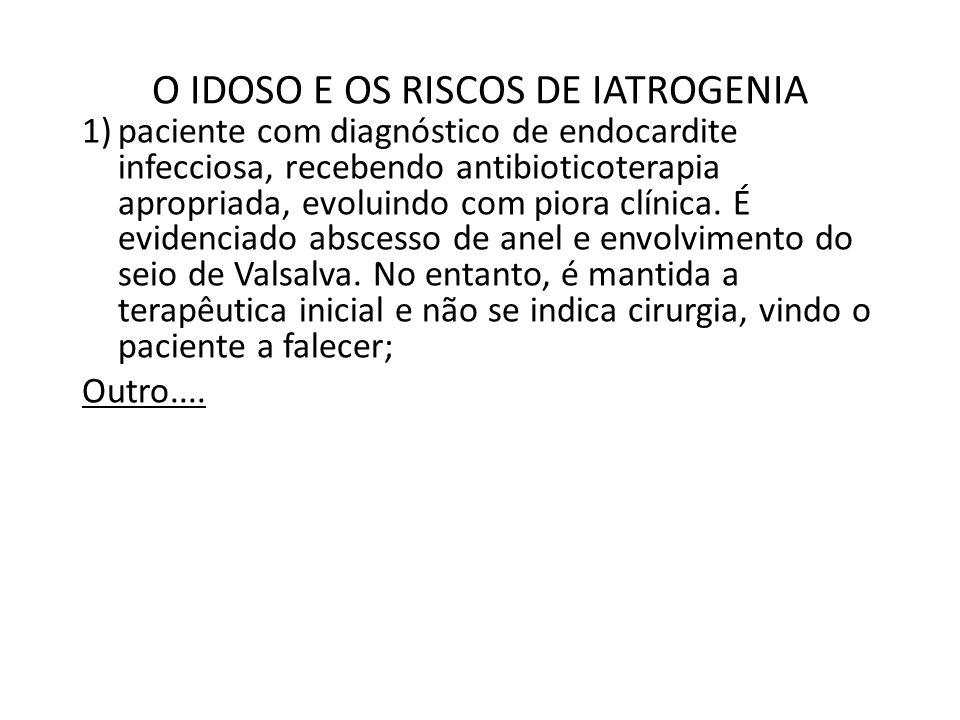 O IDOSO E OS RISCOS DE IATROGENIA 1)paciente com diagnóstico de endocardite infecciosa, recebendo antibioticoterapia apropriada, evoluindo com piora c