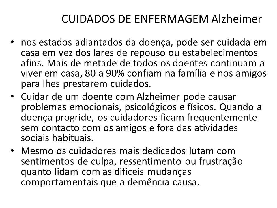CUIDADOS DE ENFERMAGEM Alzheimer Sabemos que o profissional de enfermagem não faz diagnostico médico, porém o registro de enfermagem com as observações de sinais e sintomas perderam auxiliar ao profissional médico a traçar o caminho do diagnostico.