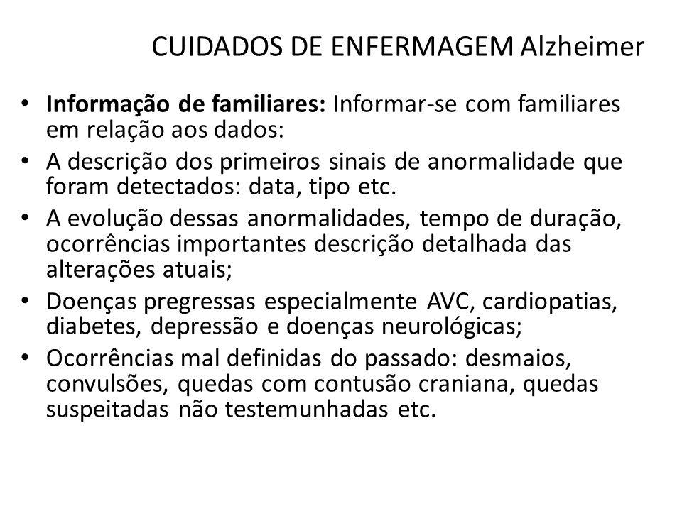 CUIDADOS DE ENFERMAGEM Alzheimer Informação de familiares: Informar-se com familiares em relação aos dados: A descrição dos primeiros sinais de anorma