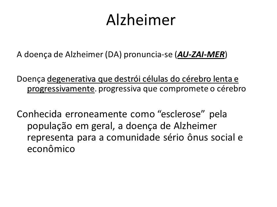 Alzheimer A doença de Alzheimer (DA) pronuncia-se (AU-ZAI-MER) degenerativa que destrói células do cérebro lenta e progressivamente Doença degenerativ