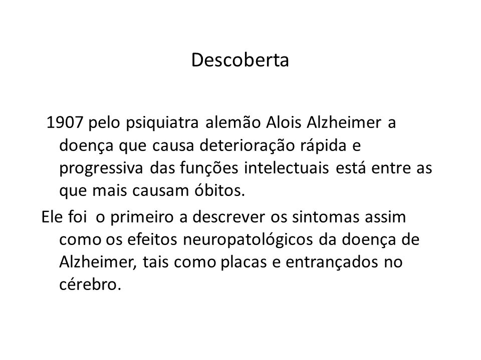 Descoberta 1907 pelo psiquiatra alemão Alois Alzheimer a doença que causa deterioração rápida e progressiva das funções intelectuais está entre as que