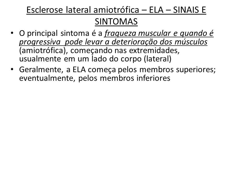 Esclerose lateral amiotrófica – ELA – SINAIS E SINTOMAS Também podem surgir outros sintomas: fasciculação (tremor do músculo), reflexos exaltados, atrofia, espasticidade e diminuição da sensibilidade.