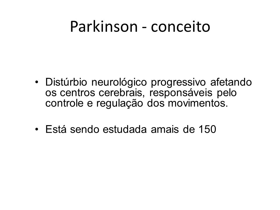 Parkinson - conceito Distúrbio neurológico progressivo afetando os centros cerebrais, responsáveis pelo controle e regulação dos movimentos. Está send