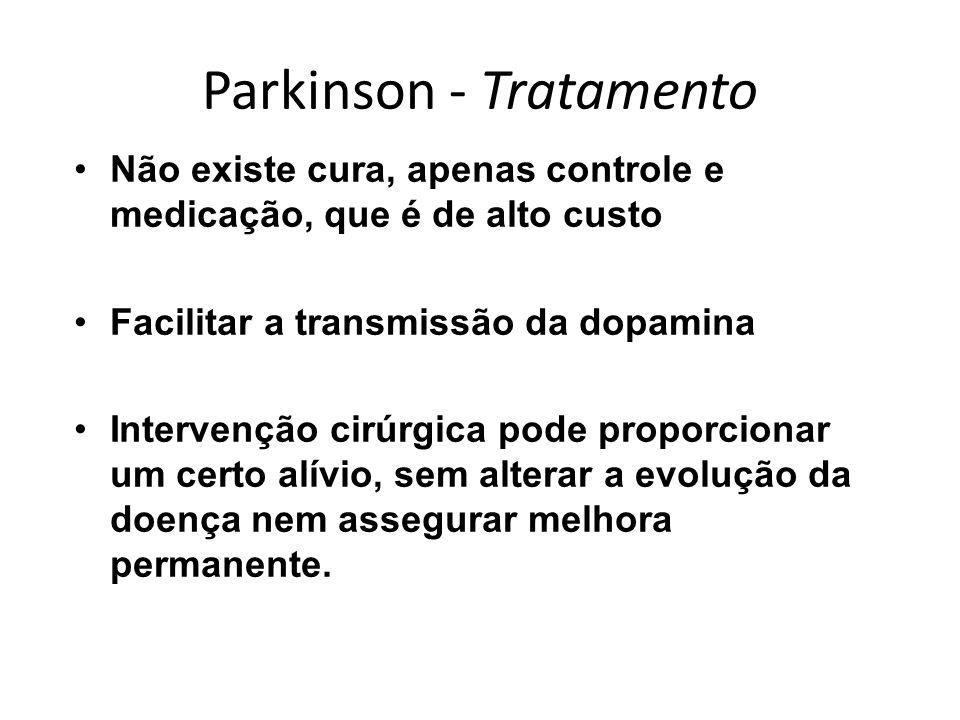 Parkinson - Tratamento Não existe cura, apenas controle e medicação, que é de alto custo Facilitar a transmissão da dopamina Intervenção cirúrgica pod