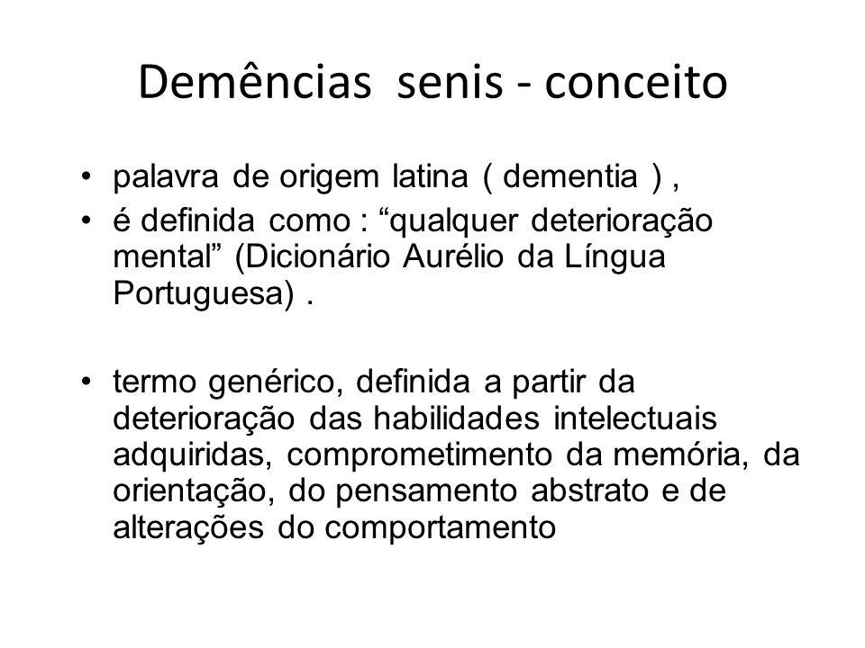 Demências senis - conceito palavra de origem latina ( dementia ), é definida como : qualquer deterioração mental (Dicionário Aurélio da Língua Portugu