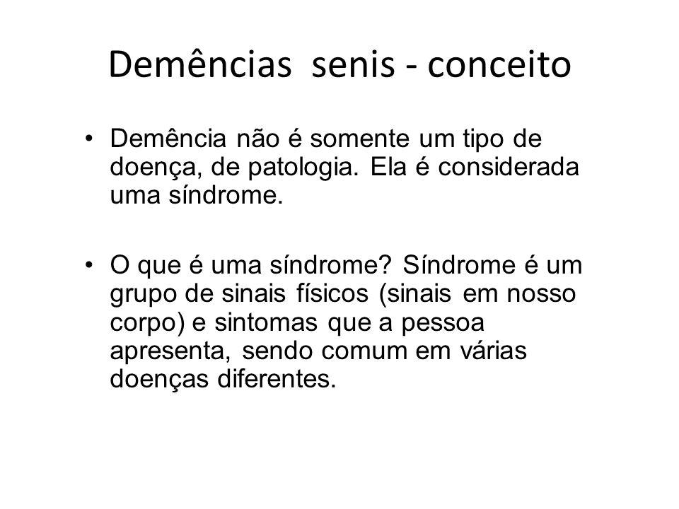 Demências senis - conceito Demência não é somente um tipo de doença, de patologia. Ela é considerada uma síndrome. O que é uma síndrome? Síndrome é um