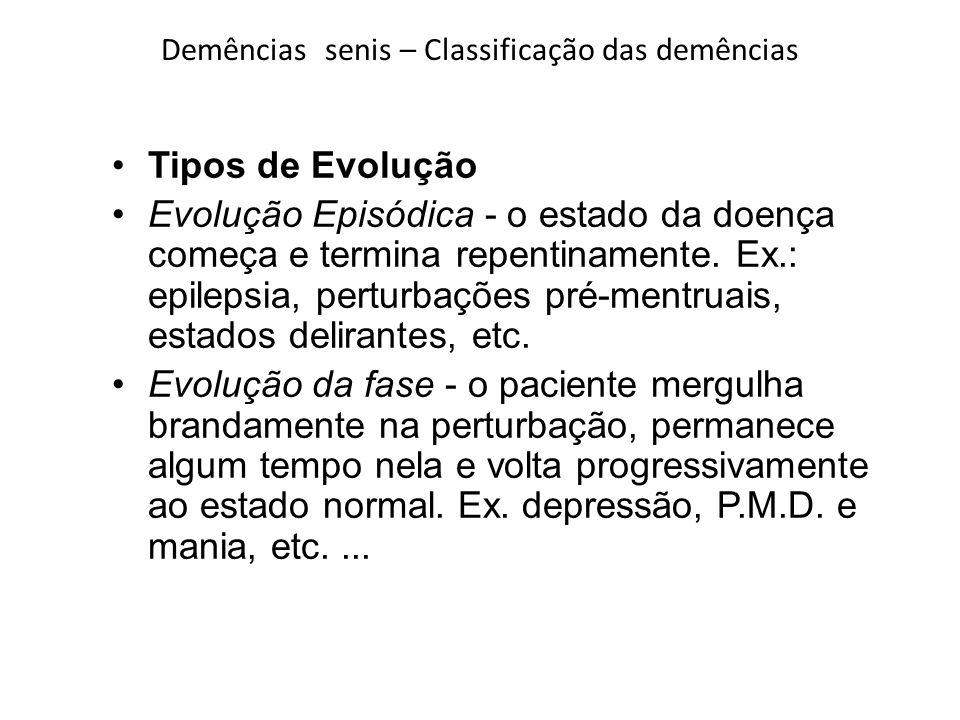 Demências senis – Classificação das demências Tipos de Evolução Evolução Episódica - o estado da doença começa e termina repentinamente. Ex.: epilepsi