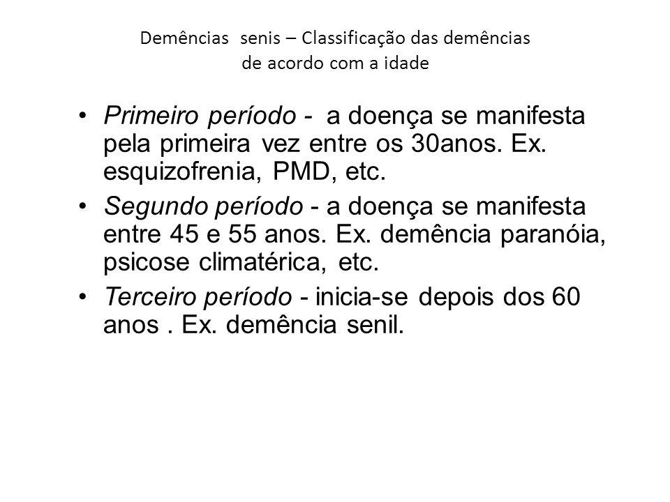 Demências senis – Classificação das demências de acordo com a idade Primeiro período - a doença se manifesta pela primeira vez entre os 30anos. Ex. es