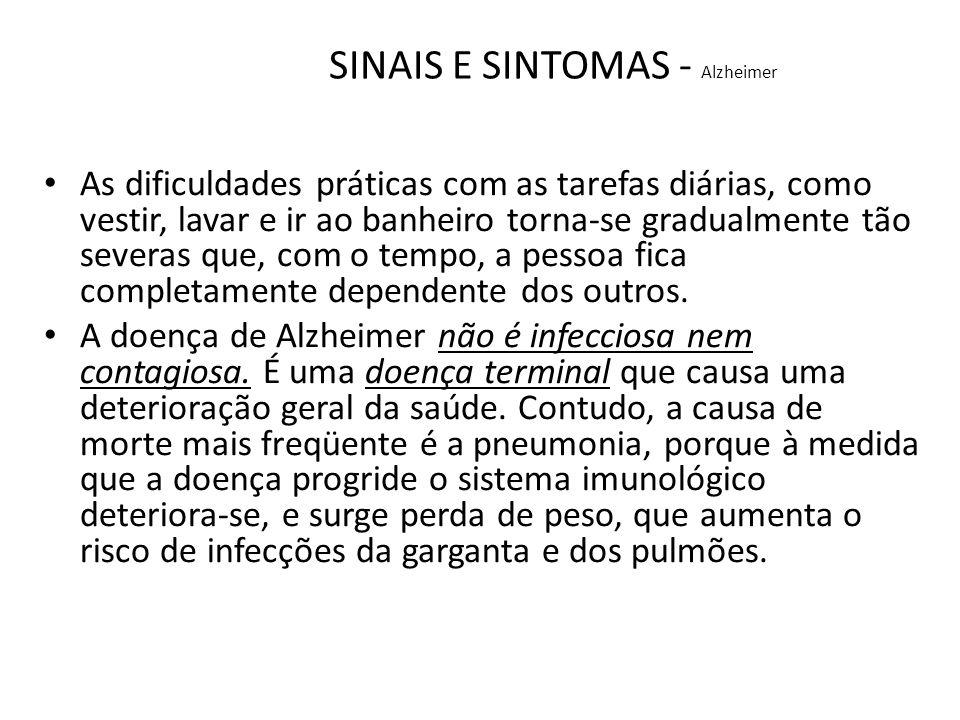 SINAIS E SINTOMAS - Alzheimer As dificuldades práticas com as tarefas diárias, como vestir, lavar e ir ao banheiro torna-se gradualmente tão severas q