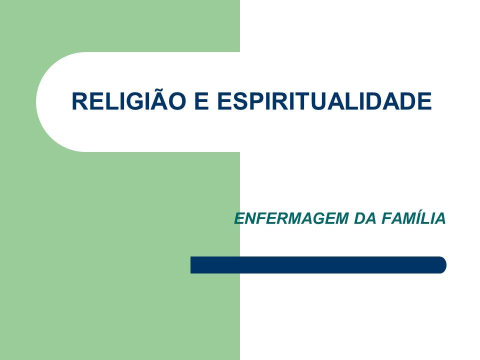 RELIGIÃO E ESPIRITUALIDADE ENFERMAGEM DA FAMÍLIA