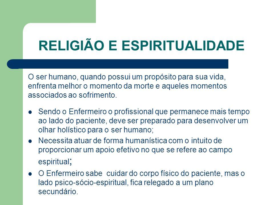 RELIGIÃO E ESPIRITUALIDADE O ser humano, quando possui um propósito para sua vida, enfrenta melhor o momento da morte e aqueles momentos associados ao sofrimento.