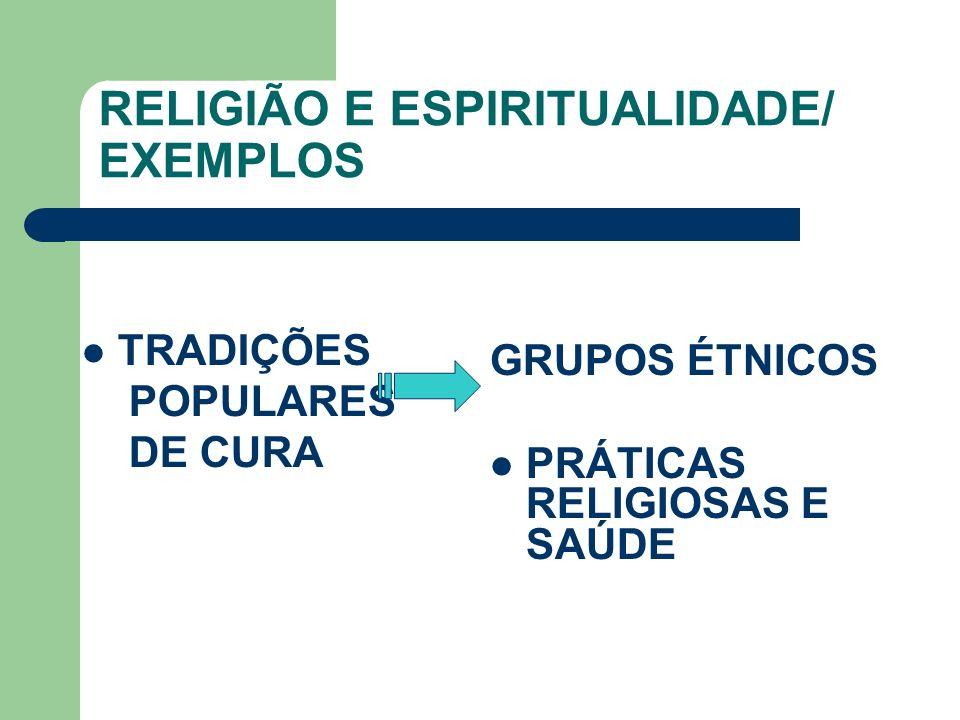 RELIGIÃO E ESPIRITUALIDADE/ EXEMPLOS TRADIÇÕES POPULARES DE CURA GRUPOS ÉTNICOS PRÁTICAS RELIGIOSAS E SAÚDE