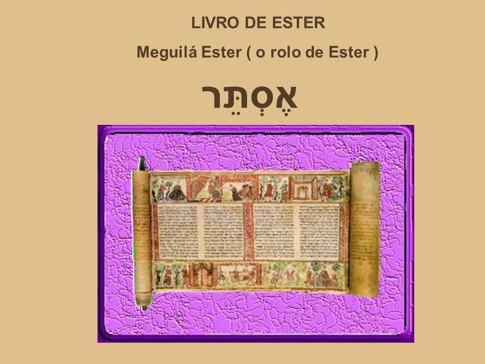אֶסְתֵּר LIVRO DE ESTER Meguilá Ester ( o rolo de Ester )