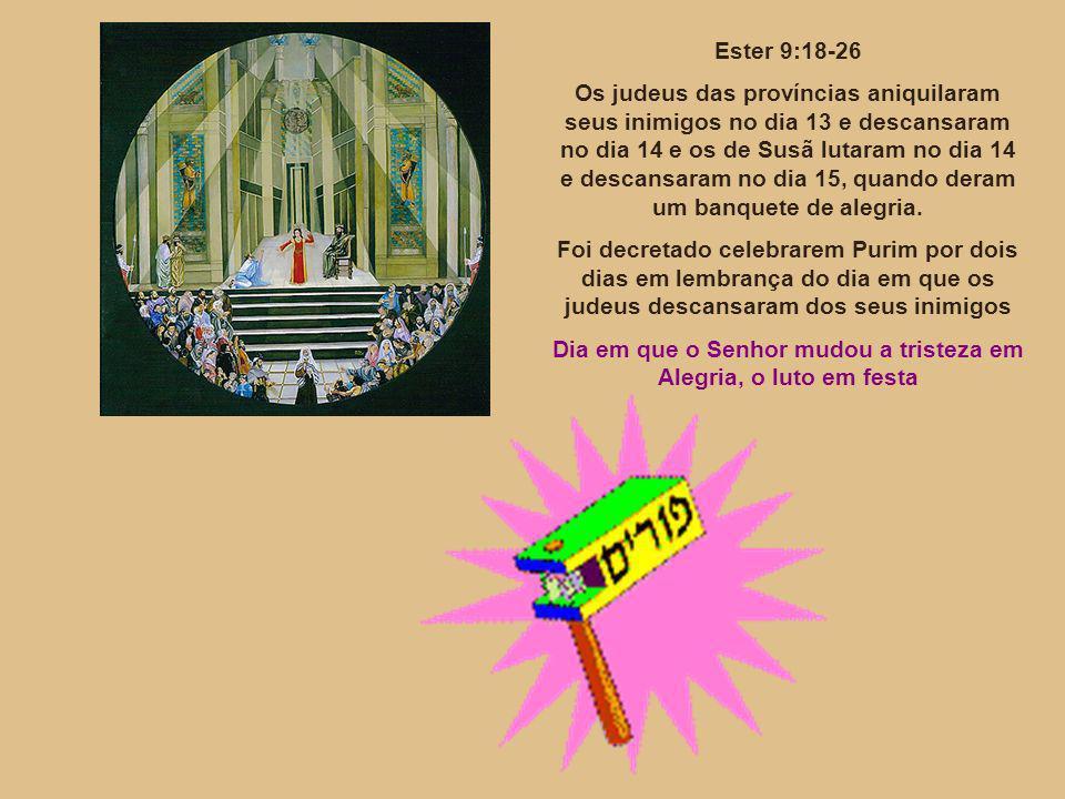 Ester 9:18-26 Os judeus das províncias aniquilaram seus inimigos no dia 13 e descansaram no dia 14 e os de Susã lutaram no dia 14 e descansaram no dia 15, quando deram um banquete de alegria.