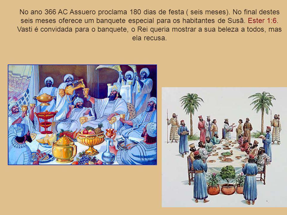 No ano 366 AC Assuero proclama 180 dias de festa ( seis meses). No final destes seis meses oferece um banquete especial para os habitantes de Susã. Es