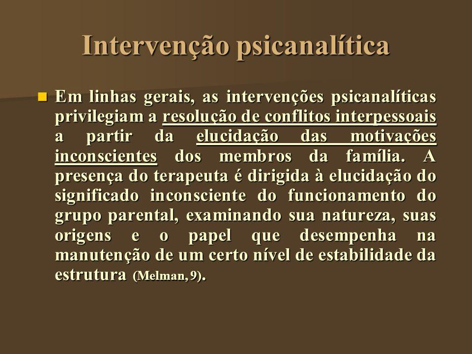 Intervenção psicanalítica Em linhas gerais, as intervenções psicanalíticas privilegiam a resolução de conflitos interpessoais a partir da elucidação d