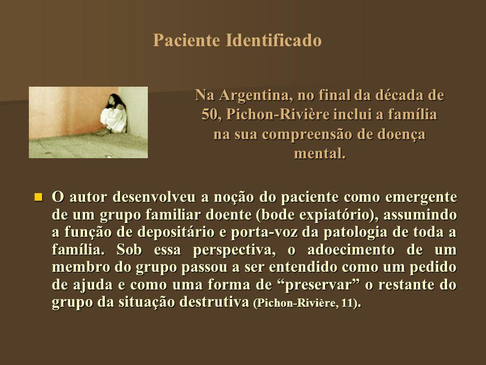 Na Argentina, no final da década de 50, Pichon-Rivière inclui a família na sua compreensão de doença mental. O autor desenvolveu a noção do paciente c