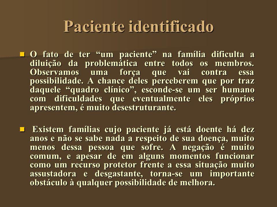 Paciente identificado O fato de ter um paciente na família dificulta a diluição da problemática entre todos os membros. Observamos uma força que vai c