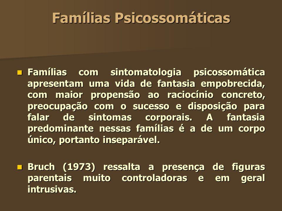 Famílias Psicossomáticas Famílias com sintomatologia psicossomática apresentam uma vida de fantasia empobrecida, com maior propensão ao raciocínio con