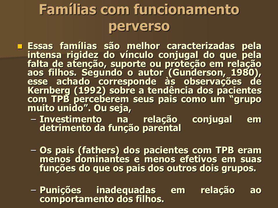 Famílias com funcionamento perverso Essas famílias são melhor caracterizadas pela intensa rigidez do vínculo conjugal do que pela falta de atenção, su