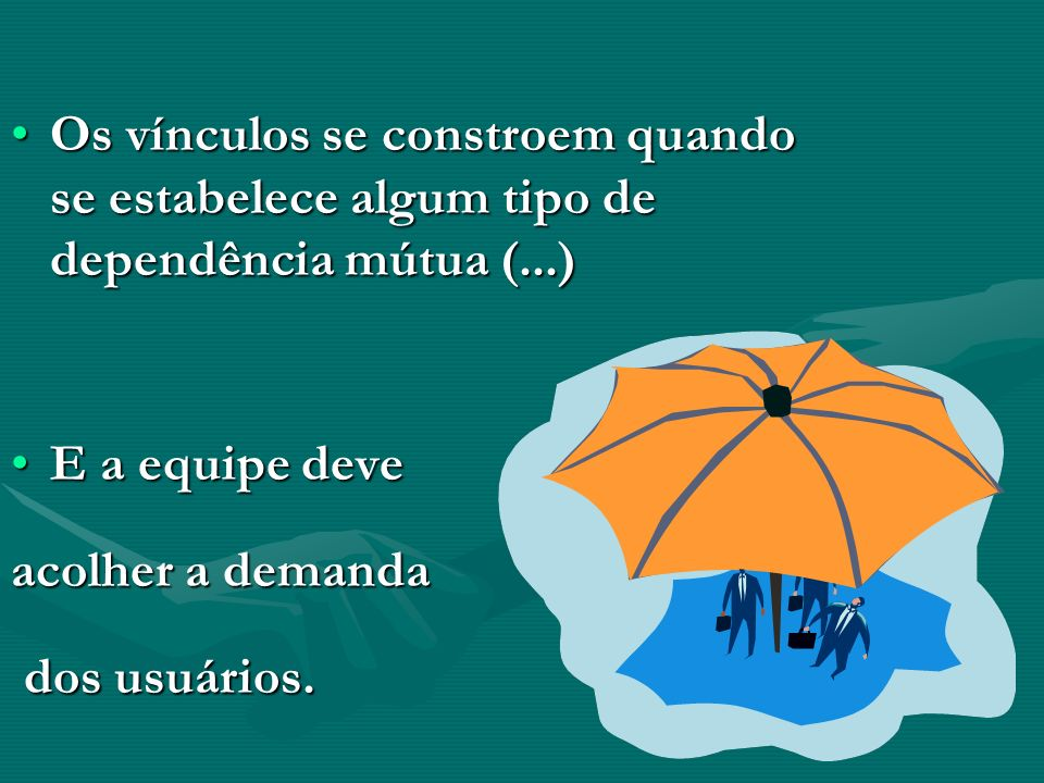Os vínculos se constroem quando se estabelece algum tipo de dependência mútua (...)Os vínculos se constroem quando se estabelece algum tipo de dependê