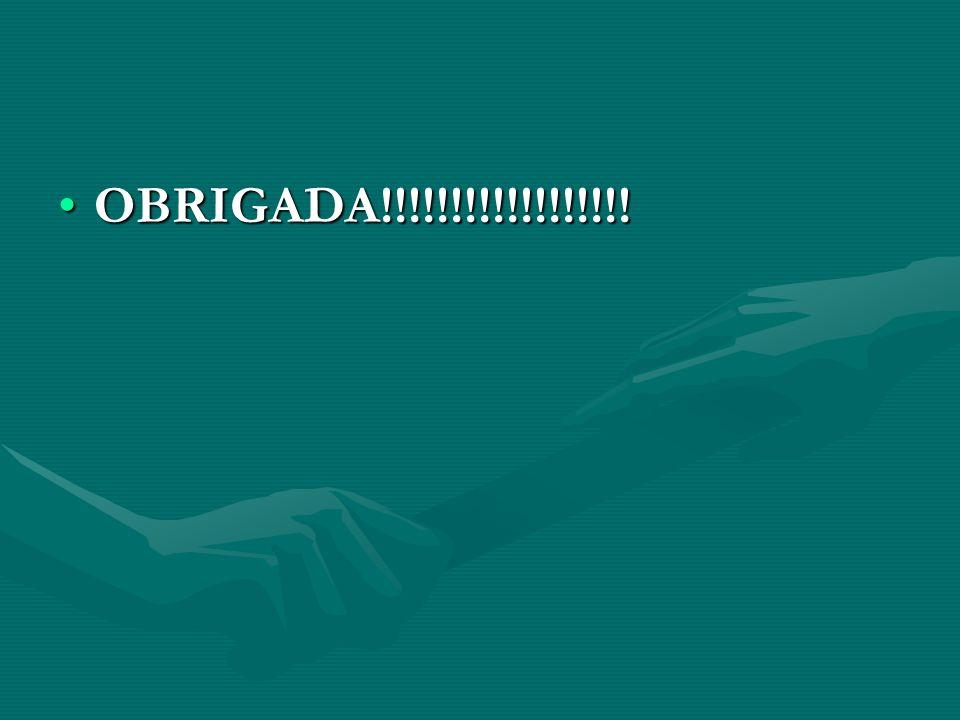 OBRIGADA!!!!!!!!!!!!!!!!!!OBRIGADA!!!!!!!!!!!!!!!!!!