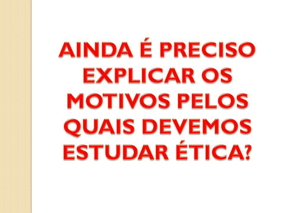 CONCEITUAÇÃO BÁSICA & REFLEXÕES A ÉTICA É PARTE DA FILOSOFIA.