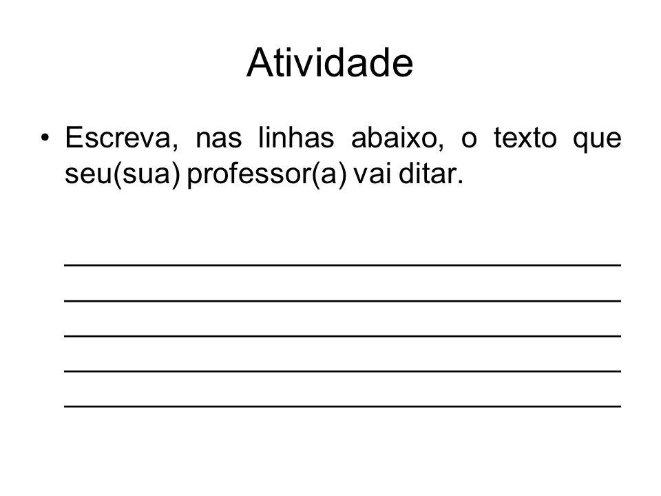 Atividade Escreva, nas linhas abaixo, o texto que seu(sua) professor(a) vai ditar. __________________________________ ________________________________